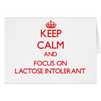 Keep Calm and focus on Lactose Intolerant Greeting Card