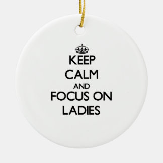 Keep Calm and focus on Ladies Ornaments