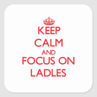 Keep Calm and focus on Ladles Square Sticker
