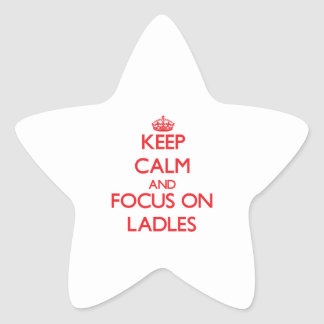 Keep Calm and focus on Ladles Star Stickers