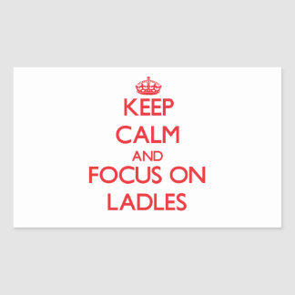 Keep Calm and focus on Ladles Rectangle Sticker
