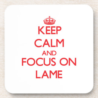 Keep Calm and focus on Lame Coaster