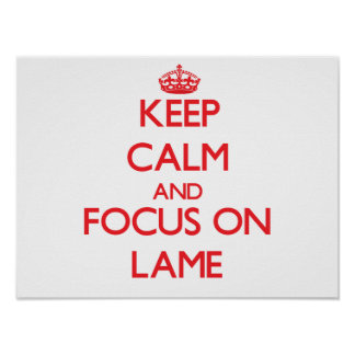 Keep Calm and focus on Lame Poster