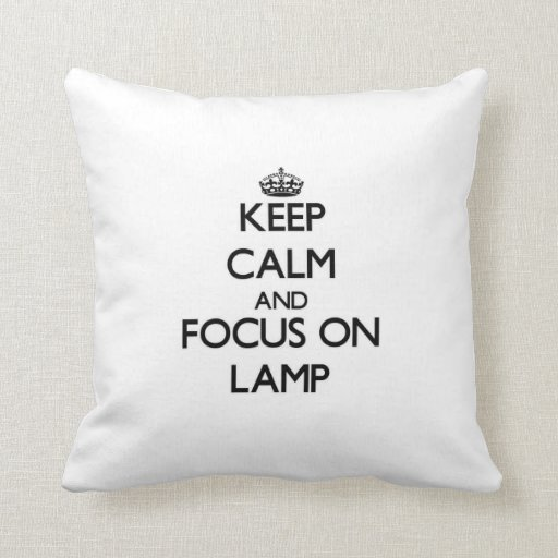 Keep Calm and focus on Lamp Throw Pillow