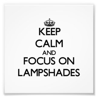 Keep Calm and focus on Lampshades Photograph