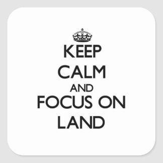 Keep Calm and focus on Land Square Stickers