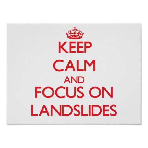 Keep Calm and focus on Landslides Posters