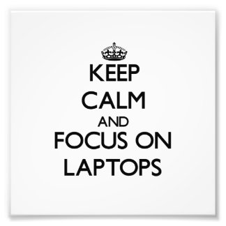 Keep Calm and focus on Laptops Photographic Print