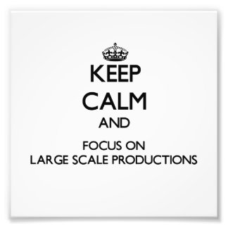 Keep Calm and focus on Large Scale Productions Photographic Print