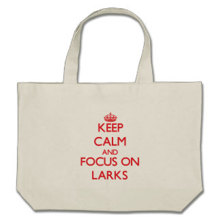 Keep Calm and focus on Larks Tote Bags