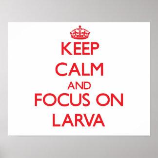Keep Calm and focus on Larva Print