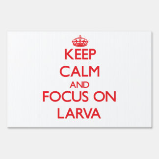 Keep Calm and focus on Larva Lawn Sign