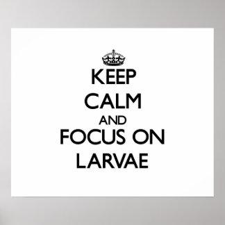 Keep Calm and focus on Larvae Print