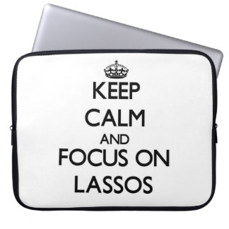 Keep Calm and focus on Lassos Computer Sleeves