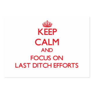 Keep Calm and focus on Last Ditch Efforts Business Card
