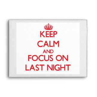 Keep Calm and focus on Last Night Envelopes