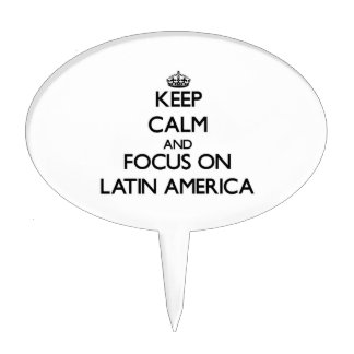 Keep Calm and focus on Latin America Cake Pick