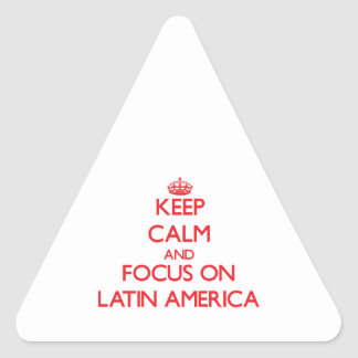 Keep Calm and focus on Latin America Triangle Sticker