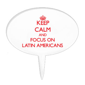 Keep Calm and focus on Latin Americans Cake Topper