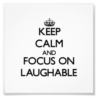 Keep Calm and focus on Laughable Photo