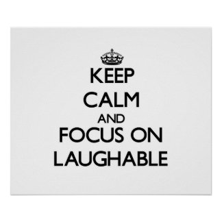 Keep Calm and focus on Laughable Poster