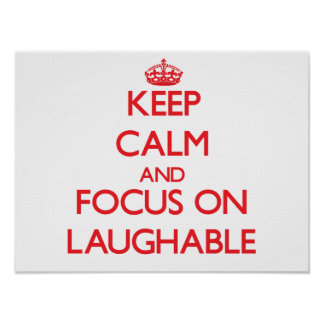 Keep Calm and focus on Laughable Posters