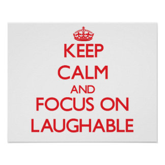 Keep Calm and focus on Laughable Print