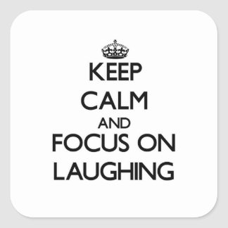 Keep Calm and focus on Laughing Square Sticker