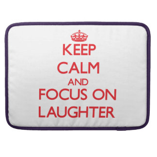 Keep Calm and focus on Laughter MacBook Pro Sleeve