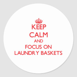 Keep Calm and focus on Laundry Baskets Round Sticker