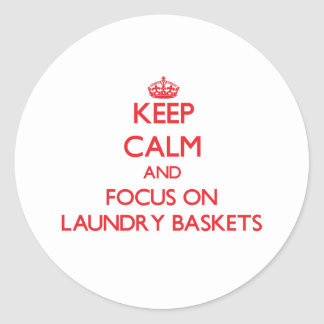 Keep Calm and focus on Laundry Baskets Stickers