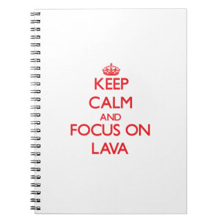 Keep Calm and focus on Lava Notebook