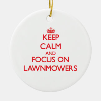 Keep Calm and focus on Lawnmowers Ornaments