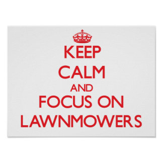Keep Calm and focus on Lawnmowers Poster