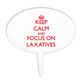 Keep Calm and focus on Laxatives Cake Topper