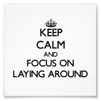 Keep Calm and focus on Laying Around Photographic Print