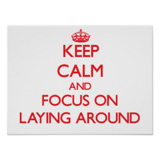Keep Calm and focus on Laying Around Poster