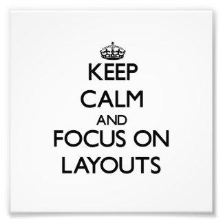 Keep Calm and focus on Layouts Photograph