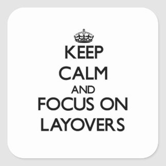 Keep Calm and focus on Layovers Stickers