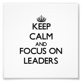 Keep Calm and focus on Leaders Photo Art
