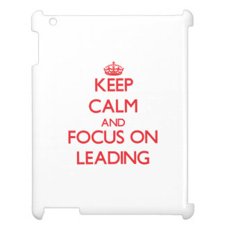 Keep Calm and focus on Leading Case For The iPad