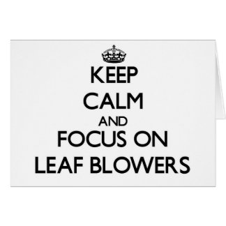 Keep Calm and focus on Leaf Blowers Greeting Card