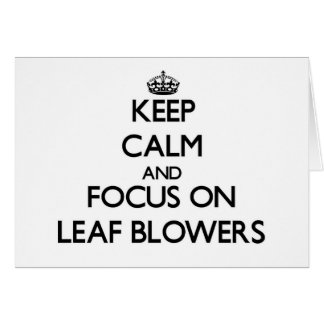 Keep Calm and focus on Leaf Blowers Card