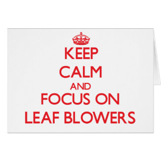 Keep Calm and focus on Leaf Blowers Cards