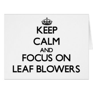 Keep Calm and focus on Leaf Blowers Greeting Cards