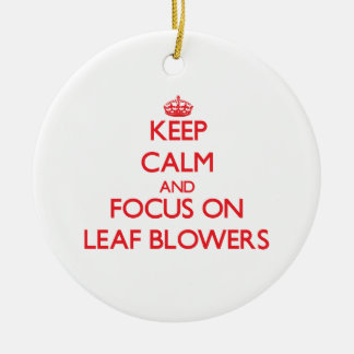 Keep Calm and focus on Leaf Blowers Double-Sided Ceramic Round Christmas Ornament
