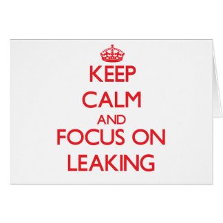 Keep Calm and focus on Leaking Greeting Card
