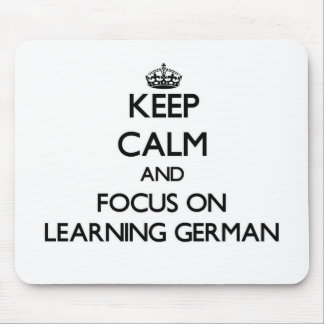 Keep Calm and focus on Learning German Mouse Pad