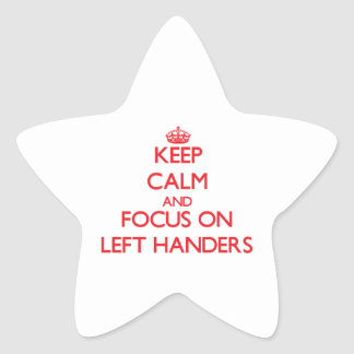 Keep Calm and focus on Left Handers Star Sticker