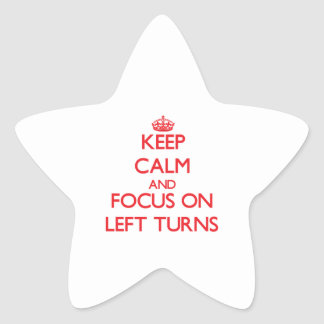 Keep Calm and focus on Left Turns Star Sticker